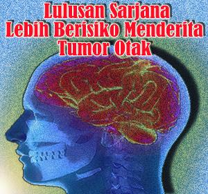 Ternyata Lulusan Sarjana Lebih Berisiko Menderita Tumor Otak
