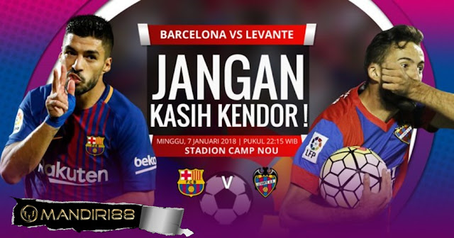 Prediksi Bola : Barcelona Vs Levante , Minggu 07 January 2018 Pukul 22.15 WIB