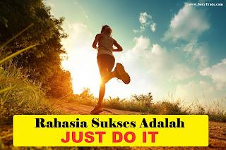 rahasia sukses just do it take action segera melangkah bertindak saja jangan takut gagal, berani mencoba, jangan mudah menyerah