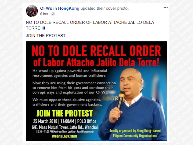 "Overseas Filipino workers (OFW) in Hong kong, as well as the Filipino community (Filcom) leaders in the area, protest the recall of Hong Kong Labor Attache Jalilio Dela Torre. His possible replacement would be the Department of Labor and Employment's (DOLE) top official in Davao.  Advertisement   Filcom Leaders In Hong Kong Opposes Recall Of HK Labatt     Sponsored Links     Filipino community leaders in Hong Kong are up in arms over a reported move to have Labor Attache Jalilo dela Torre recalled and replaced by the Department of Labor and Employment's top official in Davao.  The impending recall was hinted at by Labatt dela Torre himself in a Facebook post on Feb. 2, in which he spoke of savoring his ""last few days"" in Hong Kong.  By March this year, he would have been in Hong Kong for only two years. The usual term for a labor official posted overseas is three years, but this has reportedly been extended recently by the current Philippine administration to five years.     Sources within the Philippine Overseas Labor Office confirmed the reported plan and said the one being eyed to replace dela Torre in Hong Kong is Raymundo Agravante, DOLE's regional director in Davao.  Contacted by The SUN, Labatt dela Torre did not confirm or deny the report. But he said: ""They can recall me or transfer me elsewhere, but I should not be accused of any wrongdoing."" He declined to say anything more.   The SUN also sent a text message to Labor Secretary Silvestre Bello III asking about the reported recall, and his only reply was ""fake news"".  The news, which came in the wake of a recent visit to Hong Kong by a three-man fact-finding team from DOLE, sparked concern among Filipino community leaders.  Many regard dela Torre as one of the most hardworking Philippine government officials around. During peak season, he opens his office practically every day to the thousands of OFWs who apply for the overseas employment certificate or OEC exemption before going home for a vacation.  Most Sundays, he even sits behind the service counters in POLO, if he is not out attending Filcom gatherings.   But often cited as his biggest accomplishment was his unilateral move to ban dangerous window cleaning by migrant workers, which Hong Kong Immigration eventually adopted and made part of the standard employment contract for FDWs.  More recently, Labatt's outspoken stance against the rampant illegal recruitment of Filipino migrant workers for Russia and Turkey prompted Hong Kong Chief Executive Carrie Lam to vow tougher sanctions against agencies engaged in the illicit practice.  Eman Villanueva, chair of Bayan Hong Kong and Macau and secretary general of Unifil-Migrante HK, said the plan to recall dela Torre sounded suspicious.  ""Bakit siya iyong inaalis gayong sa tingin natin e tama ang mga ginagawa niya?,"" asked Villanueva.  Since Dela Torre is widely known for cracking the whip on the illegal recruitment of Filipinos, Villanueva said the government will be sending a strong signal that it does not want the campaign to continue if the labor chief is recalled.  Villanueva also asked why Secretary Bello has not fulfilled an earlier promise to review the light sanction imposed on a former labor attaché found to have allowed his then driver to operate an employment agency.  ""Tapos itong gumagawa ng mabuti e tatanggalin?,"" asked Villanueva.  Dela Torre's former deputy, Henry Tianero, who is now posted as a labor attaché in Kuala Lumpur, also offered to put in a good word for his former boss.  Tianero sent a copy of a report he submitted to the Philippine Consulate in Hong Kong middle of last year, in which he noted a 21% increase in the number of OFWs who were rehired during dela Torre's first year in office.  ""More were rehired because we were deploying more quality workers,"" said Tianero.  And this, he said, was all due to dela Torre's effort to whip errant employment agencies into line, and placing more restrictions on those applying for accreditation.  A veteran OFW leader, Aura L. Ablin of the Mindanao Federation, was also rattled by the news that dela Torre might soon be recalled.  ""Relieving Labatt Jalilo de la Torre from his post here in HK is an absolute mistake. If changing the color of the contract from green to blue is a small matter to our government, it is not for us, and those who fell off windows while cleaning their employer's house. That's Labatt Jalilo de la Torre's legacy,"" she said.  ""MinFed will do its best to keep him here in Hong Kong. Let the voices of all OFWs in Hong Kong be heard!""   Another community leader with a large following said his group was ""saddened"" by the news that dela Torre might be pulled out from his post. Leo Selomenio, chair of Global Alliance and star of the award-winning movie ""Sunday Beauty Queen"", said: ""We have lined up many projects in partnership with POLO. What will happen to us if he goes?""  He said his group wants dela Torre to stay for several reasons: 1) He has bravely cracked down on ""greedy"" agencies; 2) He doesn't take a day off during peak months when thousands of OFWs line up to get the OEC exemption through the BMOnline system which ""puts too much burden on OFWs; 3) He is very approachable and accommodating to OFWs consulting about their jobs; 4) He works with the Filcom in providing seminars and training that benefit the OFWs; 5) Provides quick solutions to problems referred to him.  Selomenio added: ""On the whole he performs his duty beyond expectation. We love him dearly as he gives us priority and a sense of importance"".  Another leader, Gemma A. Lauraya, president of the National Organization of Professional Teachers Hong Kong, questioned the real reason for the plan to recall the labor chief.  She also said dela Torre should not be relieved half-way into his term because ""He has conscientiously and successfully performed his duties. He has worked hard to fulfill POLO's mission, including fighting human trafficking more aggressively, supporting teachers' programs, and protecting OFW rights and interests.  The unexpected visit of the DOLE fact-finding team from Jan. 25-27, apparently timed while he was away on vacation, appeared to have riled dela Torre. On Feb. 1, his first day back at work, he made several cryptic posts on Facebook that caused many of his friends to ask what was bothering him.  POLO sources said dela Torre felt bad on hearing about the investigation, which was apparently sparked by a complaint to DOLE by a Hong Kong recruiter that failed to get its usual job quota for Filipina bar workers in Wanchai. Labatt dela Torre has reportedly turned down routinely applications for such jobs, concerned that the Filipinas were being exploited.   But the agency's complaint appeared to be just one of the reasons. The investigators also reportedly questioned POLO staff about Labatt dela Torre's performance, although most gave him a positive endorsement.  Even the wards at the Filipino Workers' Resource Centre were given a surprise visit by one of the investigators. Asked if POLO was looking after them well, most of the shelter's occupants reportedly answered in the affirmative.  Overseas Filipino workers (OFW) in Hong kong, as well as the Filipino community (Filcom) leaders in the area, protest the recall of Hong Kong Labor Attache Jalilio Dela Torre. His possible replacement would be the Department of Labor and Employment's (DOLE) top official in Davao.  Advertisement        Sponsored Links     Filipino community leaders in Hong Kong are up in arms over a reported move to have Labor Attache Jalilo dela Torre recalled and replaced by the Department of Labor and Employment's top official in Davao.  The impending recall was hinted at by Labatt dela Torre himself in a Facebook post on Feb. 2, in which he spoke of savoring his ""last few days"" in Hong Kong.  By March this year, he would have been in Hong Kong for only two years. The usual term for a labor official posted overseas is three years, but this has reportedly been extended recently by the current Philippine administration to five years.     Sources within the Philippine Overseas Labor Office confirmed the reported plan and said the one being eyed to replace dela Torre in Hong Kong is Raymundo Agravante, DOLE's regional director in Davao.  Contacted by The SUN, Labatt dela Torre did not confirm or deny the report. But he said: ""They can recall me or transfer me elsewhere, but I should not be accused of any wrongdoing."" He declined to say anything more.   The SUN also sent a text message to Labor Secretary Silvestre Bello III asking about the reported recall, and his only reply was ""fake news"".  The news, which came in the wake of a recent visit to Hong Kong by a three-man fact-finding team from DOLE, sparked concern among Filipino community leaders.  Many regard dela Torre as one of the most hardworking Philippine government officials around. During peak season, he opens his office practically every day to the thousands of OFWs who apply for the overseas employment certificate or OEC exemption before going home for a vacation.  Most Sundays, he even sits behind the service counters in POLO, if he is not out attending Filcom gatherings.   But often cited as his biggest accomplishment was his unilateral move to ban dangerous window cleaning by migrant workers, which Hong Kong Immigration eventually adopted and made part of the standard employment contract for FDWs.  More recently, Labatt's outspoken stance against the rampant illegal recruitment of Filipino migrant workers for Russia and Turkey prompted Hong Kong Chief Executive Carrie Lam to vow tougher sanctions against agencies engaged in the illicit practice.  Eman Villanueva, chair of Bayan Hong Kong and Macau and secretary general of Unifil-Migrante HK, said the plan to recall dela Torre sounded suspicious.  ""Bakit siya iyong inaalis gayong sa tingin natin e tama ang mga ginagawa niya?,"" asked Villanueva.  Since Dela Torre is widely known for cracking the whip on the illegal recruitment of Filipinos, Villanueva said the government will be sending a strong signal that it does not want the campaign to continue if the labor chief is recalled.  Villanueva also asked why Secretary Bello has not fulfilled an earlier promise to review the light sanction imposed on a former labor attaché found to have allowed his then driver to operate an employment agency.  ""Tapos itong gumagawa ng mabuti e tatanggalin?,"" asked Villanueva.  Dela Torre's former deputy, Henry Tianero, who is now posted as a labor attaché in Kuala Lumpur, also offered to put in a good word for his former boss.  Tianero sent a copy of a report he submitted to the Philippine Consulate in Hong Kong middle of last year, in which he noted a 21% increase in the number of OFWs who were rehired during dela Torre's first year in office.  ""More were rehired because we were deploying more quality workers,"" said Tianero.  And this, he said, was all due to dela Torre's effort to whip errant employment agencies into line, and placing more restrictions on those applying for accreditation.  A veteran OFW leader, Aura L. Ablin of the Mindanao Federation, was also rattled by the news that dela Torre might soon be recalled.  ""Relieving Labatt Jalilo de la Torre from his post here in HK is an absolute mistake. If changing the color of the contract from green to blue is a small matter to our government, it is not for us, and those who fell off windows while cleaning their employer's house. That's Labatt Jalilo de la Torre's legacy,"" she said.  ""MinFed will do its best to keep him here in Hong Kong. Let the voices of all OFWs in Hong Kong be heard!""   Another community leader with a large following said his group was ""saddened"" by the news that dela Torre might be pulled out from his post. Leo Selomenio, chair of Global Alliance and star of the award-winning movie ""Sunday Beauty Queen"", said: ""We have lined up many projects in partnership with POLO. What will happen to us if he goes?""  He said his group wants dela Torre to stay for several reasons: 1) He has bravely cracked down on ""greedy"" agencies; 2) He doesn't take a day off during peak months when thousands of OFWs line up to get the OEC exemption through the BMOnline system which ""puts too much burden on OFWs; 3) He is very approachable and accommodating to OFWs consulting about their jobs; 4) He works with the Filcom in providing seminars and training that benefit the OFWs; 5) Provides quick solutions to problems referred to him.  Selomenio added: ""On the whole he performs his duty beyond expectation. We love him dearly as he gives us priority and a sense of importance"".  Another leader, Gemma A. Lauraya, president of the National Organization of Professional Teachers Hong Kong, questioned the real reason for the plan to recall the labor chief.  She also said dela Torre should not be relieved half-way into his term because ""He has conscientiously and successfully performed his duties. He has worked hard to fulfill POLO's mission, including fighting human trafficking more aggressively, supporting teachers' programs, and protecting OFW rights and interests.  The unexpected visit of the DOLE fact-finding team from Jan. 25-27, apparently timed while he was away on vacation, appeared to have riled dela Torre. On Feb. 1, his first day back at work, he made several cryptic posts on Facebook that caused many of his friends to ask what was bothering him.  POLO sources said dela Torre felt bad on hearing about the investigation, which was apparently sparked by a complaint to DOLE by a Hong Kong recruiter that failed to get its usual job quota for Filipina bar workers in Wanchai. Labatt dela Torre has reportedly turned down routinely applications for such jobs, concerned that the Filipinas were being exploited.   But the agency's complaint appeared to be just one of the reasons. The investigators also reportedly questioned POLO staff about Labatt dela Torre's performance, although most gave him a positive endorsement.  Even the wards at the Filipino Workers' Resource Centre were given a surprise visit by one of the investigators. Asked if POLO was looking after them well, most of the shelter's occupants reportedly answered in the affirmative.      Read More:  Skilled Workers In The UAE Can Now Have Maximum Of Two Part-time Jobs  Former OFW In Dubai Now Earning P25K A Week From Her Business  Top Search Engines In The Philippines For Finding Jobs Abroad    5 Signs A Person Is Going To Be Poor And 5 Signs You Are Going To Be Rich    Tips On How To Handle Money For OFWs And Their Families    How Much Can Filipinos Earn 1-10 Years After Finishing College?   Former Executive Secretary Worked As a Domestic Worker In Hong Kong Due To Inadequate Salary In PH    Beware Of  Fake Online Registration System Which Collects $10 From OFWs— POEA      Is It True, Duterte Might Expand Overseas Workers Deployment Ban To Countries With Many Cases of Abuse?  Do You Agree With The Proposed Filipino Deployment Ban To Abusive Host Countries?    Read More:  Skilled Workers In The UAE Can Now Have Maximum Of Two Part-time Jobs  Former OFW In Dubai Now Earning P25K A Week From Her Business  Top Search Engines In The Philippines For Finding Jobs Abroad    5 Signs A Person Is Going To Be Poor And 5 Signs You Are Going To Be Rich    Tips On How To Handle Money For OFWs And Their Families    How Much Can Filipinos Earn 1-10 Years After Finishing College?   Former Executive Secretary Worked As a Domestic Worker In Hong Kong Due To Inadequate Salary In PH    Beware Of  Fake Online Registration System Which Collects $10 From OFWs— POEA      Is It True, Duterte Might Expand Overseas Workers Deployment Ban To Countries With Many Cases of Abuse?  Do You Agree With The Proposed Filipino Deployment Ban To Abusive Host Countries?"