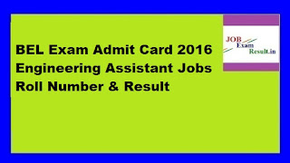 BEL Exam Admit Card 2016 Engineering Assistant Jobs Roll Number & Result