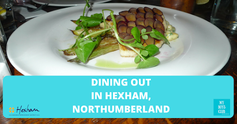 Dining Out in Hexham, Northumberland  (REVIEW)