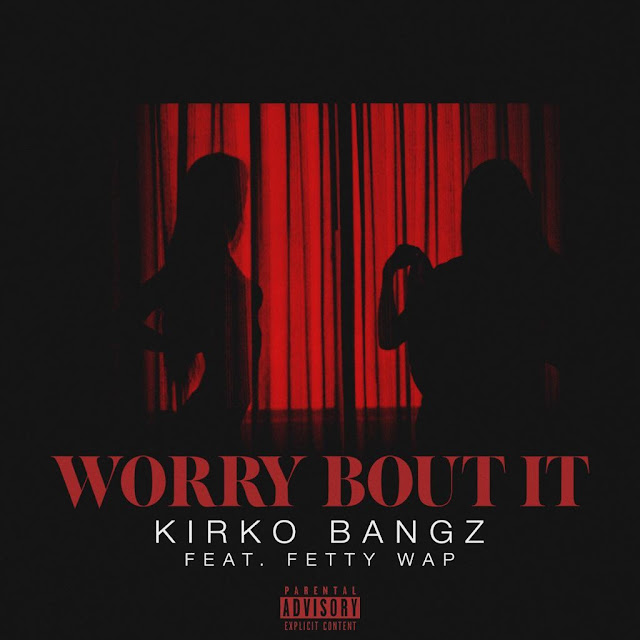 Kirko Bangz – Worry Bout It (feat. Fetty Wap)
