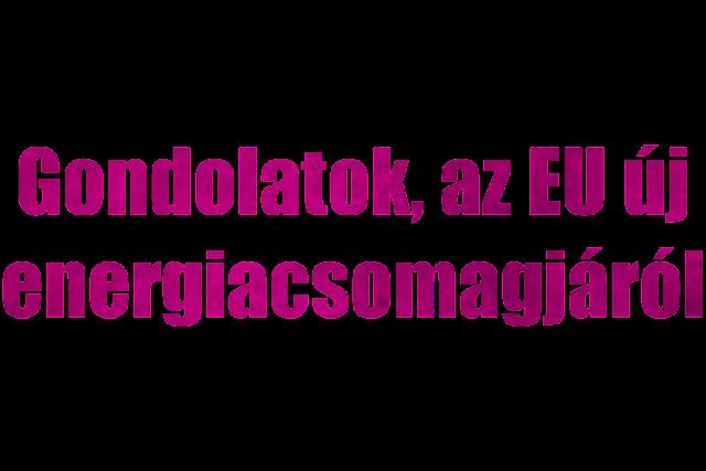 """Gyenge az Európai Bizottság új javaslatcsomagja, amelynek az lenne a célja, hogy biztosítsa az Európai Unió versenyképességét a globális energiapiacon, ahol folyamatban van az átállás a tiszta energiákra. A Levegő Munkacsoport, a Magyar Természetvédők Szövetsége és számos nemzetközi környezetvédő civil szervezet szerint a """"Tiszta energia minden európainak"""" című csomaggal az EU nem tudná kihasználni az energiahatékonyság javításában és a megújuló energiákra való átállásban rejlő lehetőségeket."""