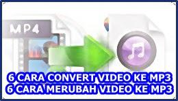 6 CARA CONVERT VIDEO KE MP3|6 CARA MERUBAH VIDEO KE MP3