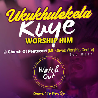 UPCOMING EVENT: Ukukhulekela Kuye Ministry PRESENTS Ukukhulekela Kuye ( WORSHIP HIM ) 2017