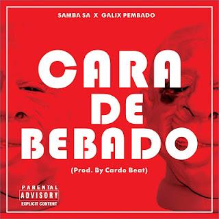 Samba SA Ft Galix Pembado - Cara De Bêbado