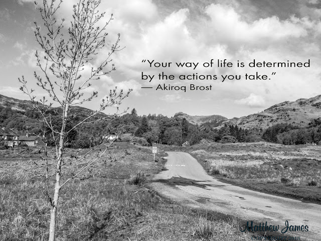 """Your way of life is determined by the actions you take."" ― Akiroq Brost"