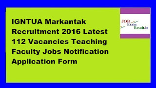 IGNTUA Markantak Recruitment 2016 Latest 112 Vacancies Teaching Faculty Jobs Notification Application Form