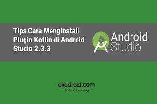 Cara  Install dan Konfigurasil Plugin Kotlin di Android Studio 2.3.3
