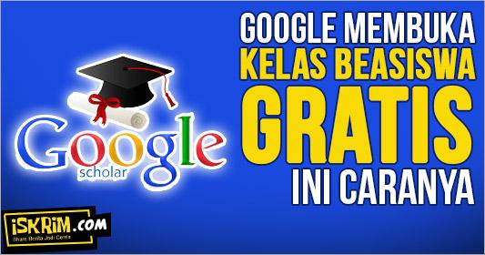 Cara Mendapatkan Program Beasiswa Di Google Tahun Ini, Baca Ini Dulu!