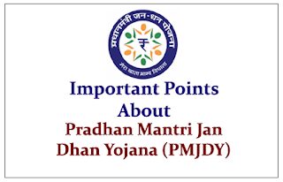 Important Points to know about Pradhan Mantri Jan Dhan Yojana (PMJDY)