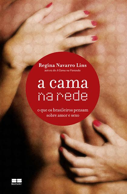 A cama na rede O que os brasileiros pensam sobre amor e sexo - Regina Navarro Lins