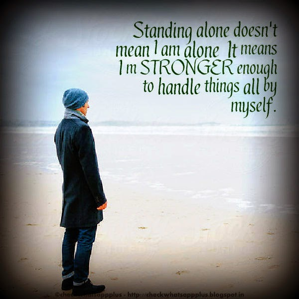 Share Top Quotes Standing Alone Doesnt Mean I Am Alone It Means I