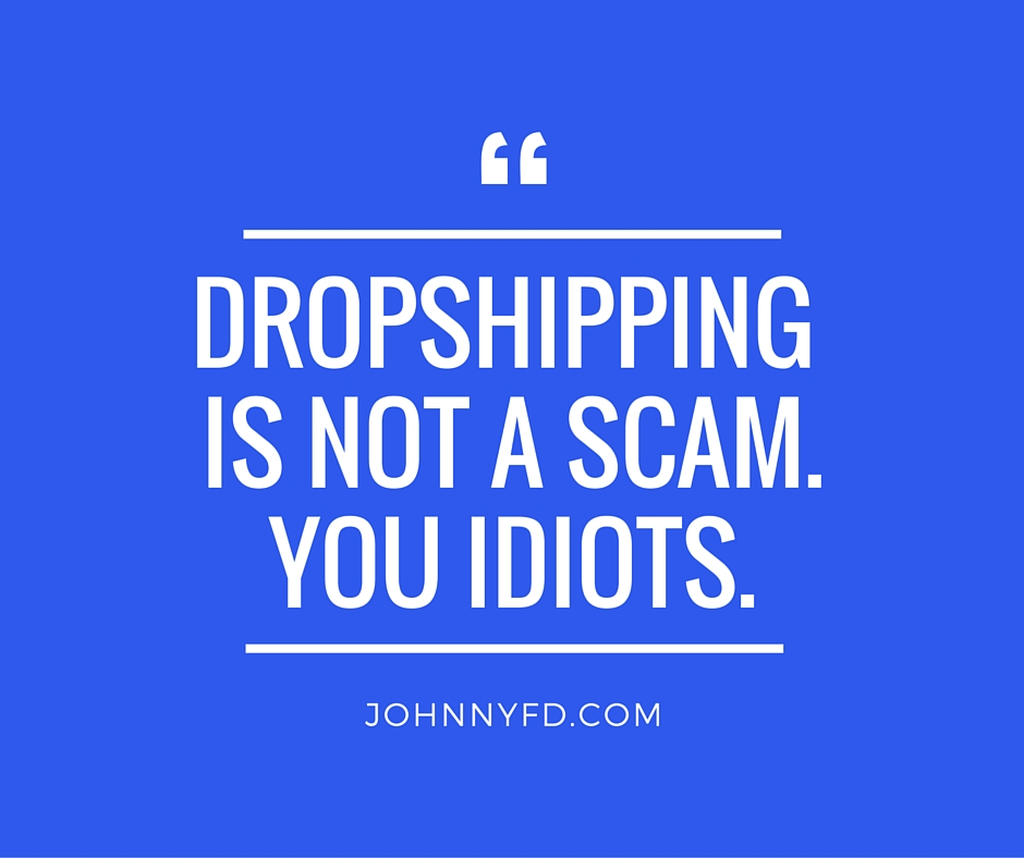 Dropshipping Is NOT A Scam.