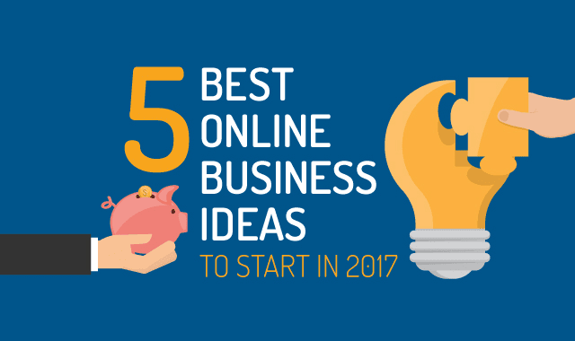 5 Best Online Business Ideas To Start In 2017