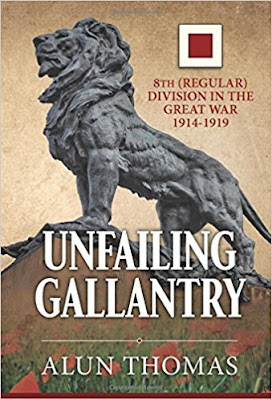 Unfailing Gallantry: 8th (Regular) Division in the Great War 1914-1919 (Wolverhampton Military Studies)