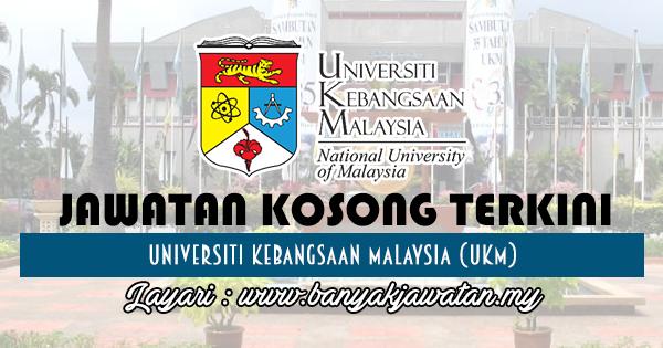 Jawatan Kosong 2017 di Universiti Kebangsaan Malaysia (UKM) www.banyakjawatan.my