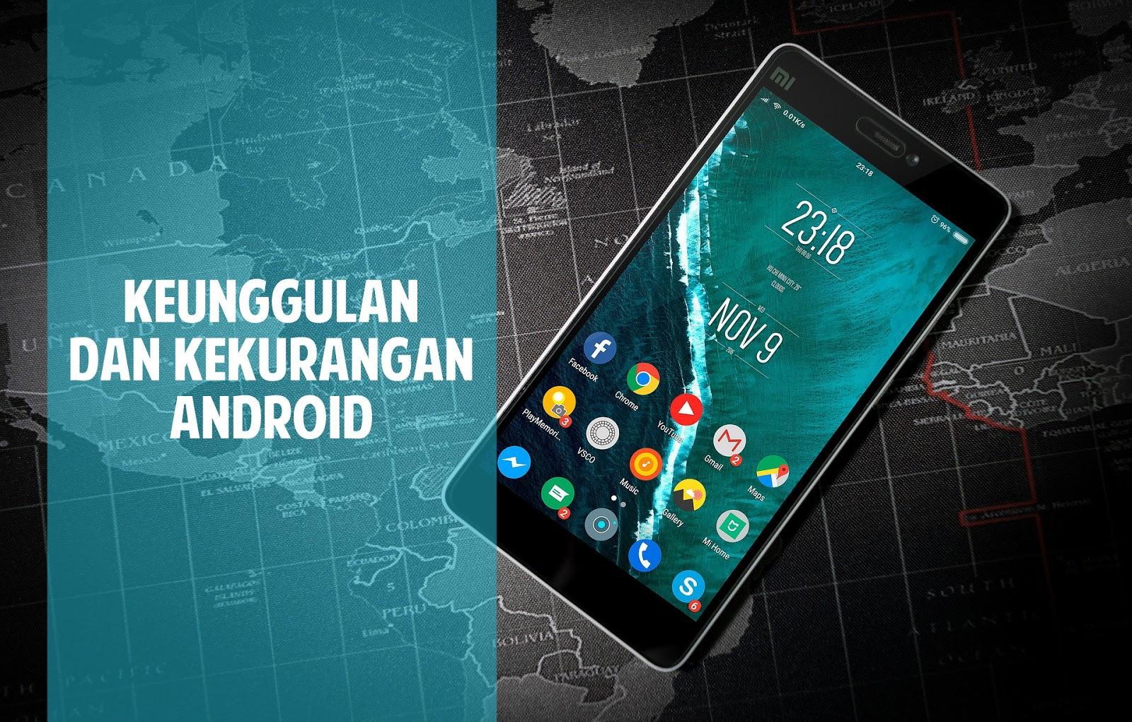 Kelebihan dan Kekurangan Android yang Perlu Diketahui Kelebihan dan Kekurangan Android yang Perlu Diketahui
