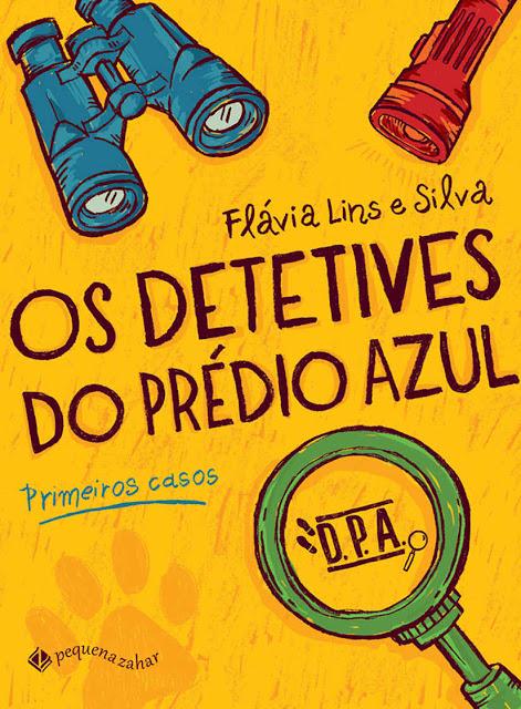 Os detetives do prédio azul Primeiros casos - Flávia Lins e Silva