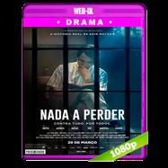 Nada que perder (2018) WEB-DL 1080p Audio Dual Latino-Portugues