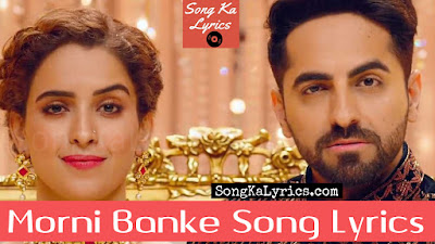 morni-banke-song-lyrics-movie-badhaai-ho-sung-by-guru-randhawa-neha-kakkar