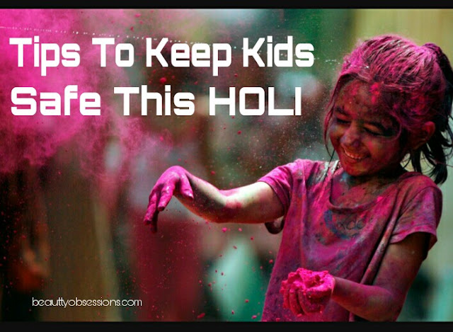 Top 10 Tips To Keep Your Kids Safe This Holi....