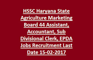 HSSC Haryana State Agriculture Marketing Board 44 Assistant, Accountant, Sub Divisional Clerk, EPDA Jobs Recruitment Last Date 15-02-2017