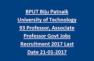 BPUT Biju Patnaik University of Technology 93 Professor, Associate Professor Govt Jobs Recruitment 2017 Last Date 21-01-2017