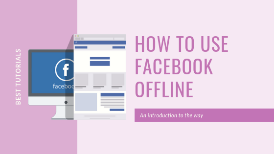 How To Use Facebook Offline<br/>