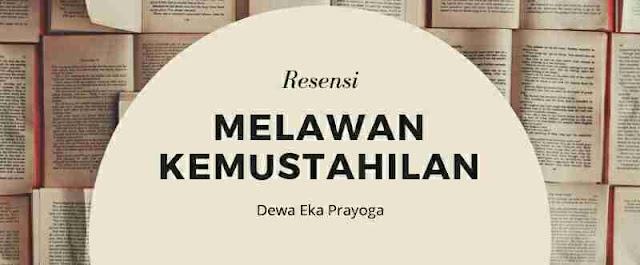 Resensi Buku Melawan Kemustahilan Dewa Eka Prayoga