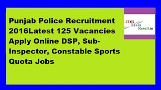 Punjab Police Recruitment 2016Latest 125 Vacancies Apply Online DSP, Sub-Inspector, Constable Sports Quota Jobs