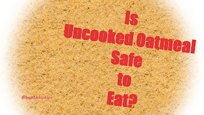Is it Safe to Eat Uncooked Oatmeal? - Heatlhbiztips