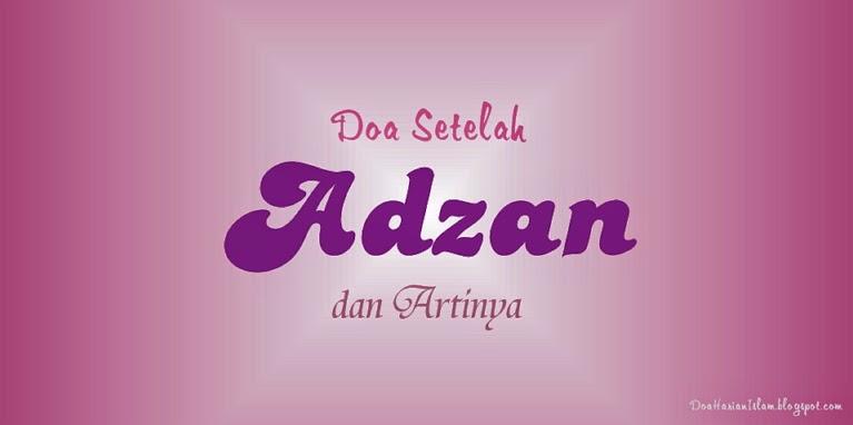 Adzan yaitu undangan yang mengambarkan sudah masuknya waktu shalat fardu yang lima yaitu Shu Doa Setelah Adzan