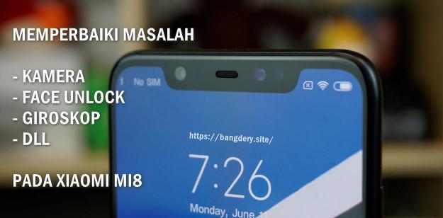 Cara Memperbaiki Masalah Kamera, Giroskop, Face Unlock Pada Xiaomi MI8