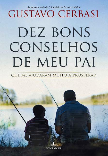 Os dez bons conselhos de meu pai: Que me ajudaram muito a prosperar - Gustavo Cerbasi
