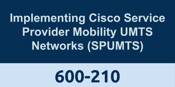 600-210: Implementing Cisco Service Provider Mobility UMTS