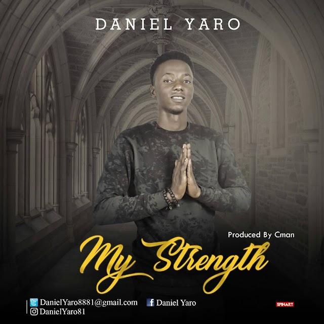 DANIEL YARO ft CMAN- MY STRENGTH