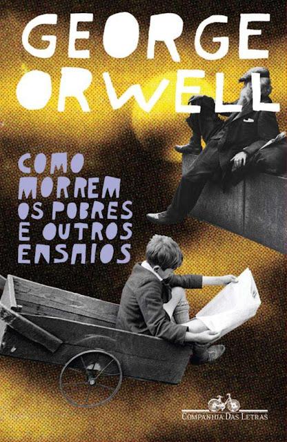 Como Morrem os Pobres e Outros Ensaios George Orwell
