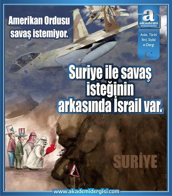 Amerikan Ordusu savaş istemiyor. Suriye ile savaş isteğinin arkasında İsrail var