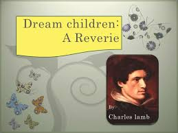 Dream Children- A Riverie by Charles Lamb Full Text