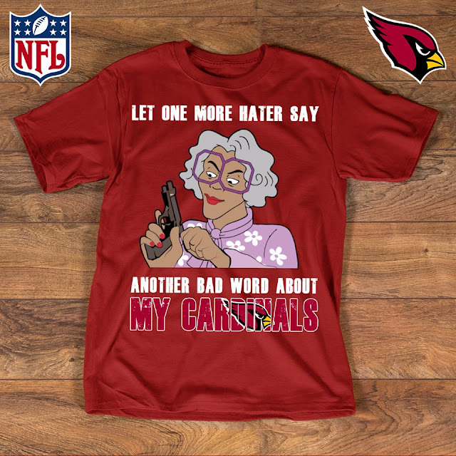 Arizona Cardinals - Let One More Mater Say Another Bad Word About Shirt