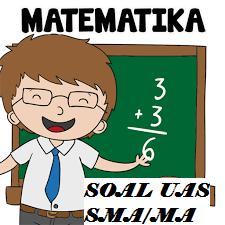 Download Soal Uas Matematika Lengkap Sma Ma Kelas 10 11 12 Semester 1 Dan Pembahasannya Soal