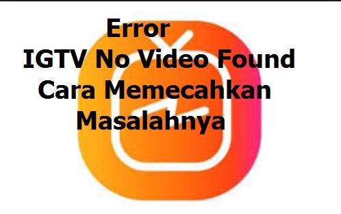 Error IGTV No Video Found atau IGTV Tidak Ditemukan Video: Cara Memecahkan Masalah