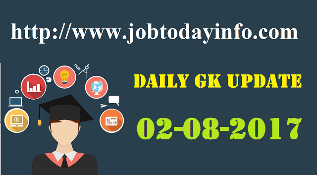 Daily GK Update 2nd August 2017, Important Current Affairs