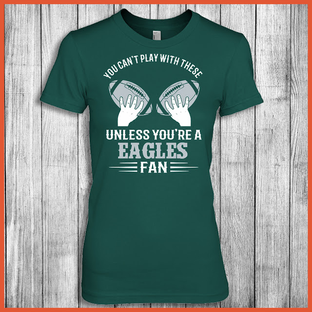 You Can't Play With These Unless You're A Eagles Fan Shirt