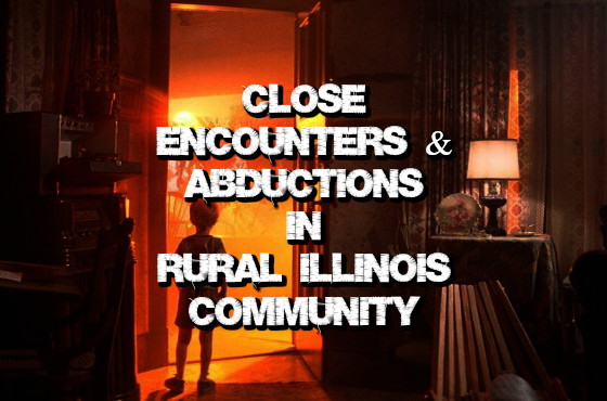 Close Encounters / Abductions in Rural Illinois Community