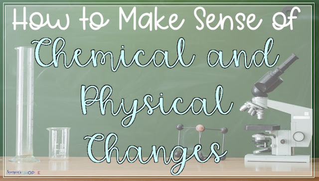 How to teach a unit on chemical and physical changes to your upper elementary and middle school students