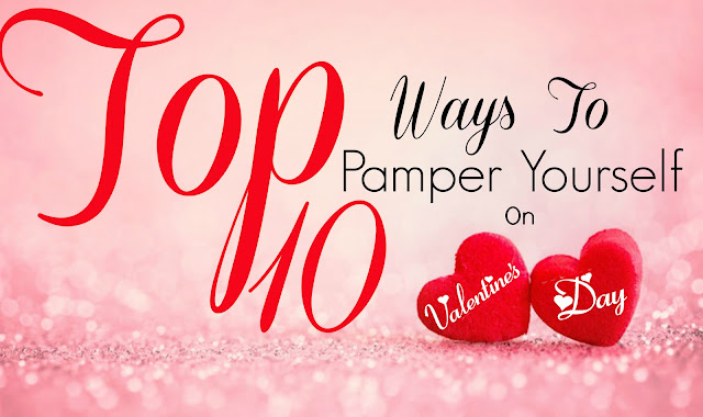 Top 10 Ways To Pamper Yourself On Valentine's Day By Barbie's Beauty Bits.
