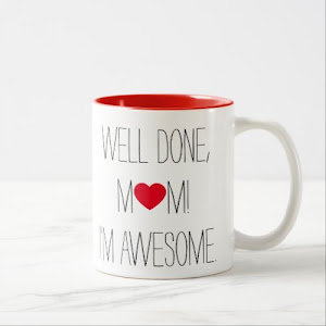 Well Done Mom | Funny Tea Coffee Mug